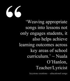 'Weaving appropriate songs into lessons not only engages students, it also helps achieve learning outcomes across key areas of school curriculum.' ~ Nuala O'Hanlon, Teacher/Lyricist