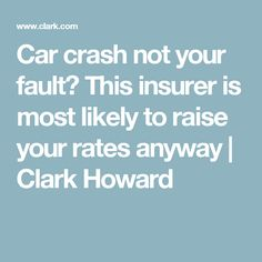 Car crash not your fault? This insurer is most likely to raise your rates anyway | Clark Howard