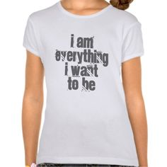 I Am Everything I want To Be T-shirt