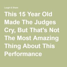 This 15 Year Old Made The Judges Cry, But That's Not The Most Amazing Thing About This Performance