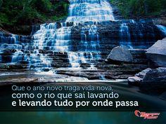 Que o ano novo traga vida nova, como o rio que sai lavando e levando tudo por onde passa.