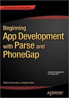 Beginning App Development with Parse and Phonegap / by      Wilkins Fernandez, Stephan Alber.-- [S.l.] : Apress, 2015