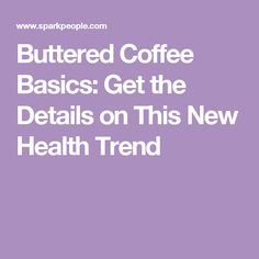 Buttered Coffee Basics: Get the Details on This New Health Trend