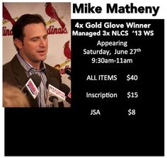 Mike Matheny Autograph Meet and Greet Appearance Saturday, June 27, 2015 9:30am-11:00am Gateway Classic Cars 1237 Central Park Dr O'Fallon, IL 62269