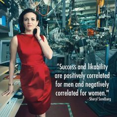 Success and likeability are positively correlated for men and negatively correlated for women. - Sheryl Sandberg #quote