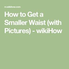 How to Get a Smaller Waist (with Pictures) - wikiHow