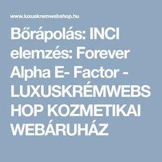 Bőrápolás: INCI elemzés: Forever Alpha E- Factor - LUXUSKRÉMWEBSHOP KOZMETIKAI WEBÁRUHÁZ Aloe Vera, Aloe