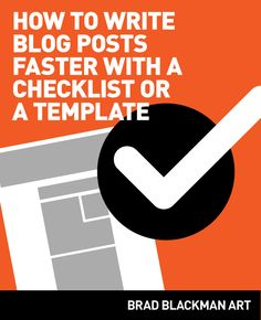 How To Write Blog Posts Faster With a Checklist or a Template