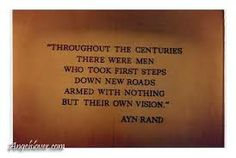 Throughout the centuries there were men who took first steps down the new roads armed with nothing but their own vision. #Aynrand