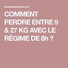 COMMENT PERDRE ENTRE 9 & 27 KG AVEC LE RÉGIME DE 8h ?