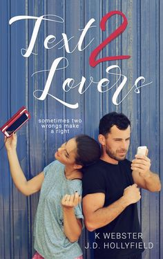 Text 2 Lovers by K. Webster & J.D. Hollyfield Publication Date: January 24, 2017 Genres: Adult, Contemporary, Romantic Comedy Synopsis: It's the start of nothing good. I fired off a storm of ra…
