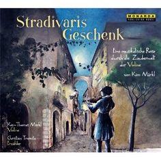 Stradivaris Geschenk - Eine musikalische Reise durch die Zauberwelt der Violine: Amazon.de: Kim Märkl, Christian Tramitz: Bücher