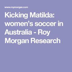 Kicking Matilda: women's soccer in Australia - Roy Morgan Research