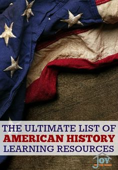 The Ultimate List of American History Learning Resources - Teach your children about American History through resources they will love! | www.joyinthehome.com