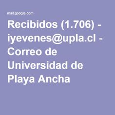 Recibidos (1.706) - iyevenes@upla.cl - Correo de Universidad de Playa Ancha
