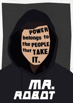 Power belongs to the people that take it. #MrRobot
