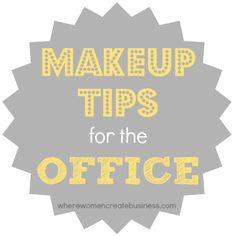 Work the Look: Makeup for the Office (makeup dos, don'ts and tips) #makeup #office #workplace #tutorials