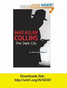 The Dark City (Eliot Ness Mystery) (9780727862426) Max Allan Collins , ISBN-10: 0727862421  , ISBN-13: 978-0727862426 ,  , tutorials , pdf , ebook , torrent , downloads , rapidshare , filesonic , hotfile , megaupload , fileserve