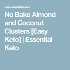 No Bake Almond and Coconut Clusters [Easy Keto] | Essential Keto