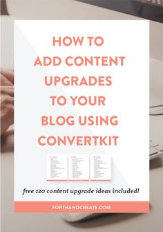 Set up your content upgrades using Convertkit. Plus a free 120 PDF of content upgrade ideas you can steal. | Forth and Create