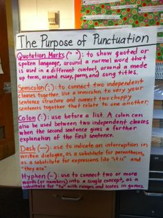The purpose behind commonly used punctuation such as quotation mark, semicolons, colons, dashes, and hyphens.