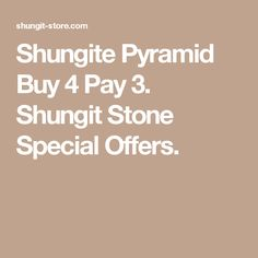 Shungite Pyramid Buy 4 Pay 3. Shungit Stone Special Offers.