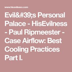 Evil's Personal Palace - HisEvilness - Paul Ripmeester - Case Airflow: Best Cooling Practices Part I.