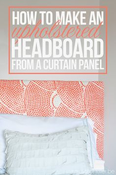 May Richer Fuller Be: How To Make an Upholstered Headboard {From a Curtain Panel} I like this tutorial the best so far.