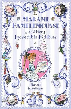 Madame Pamplemousse and Her Incredible Edibles: by Rupert Kingfisher #Books #Kids #France