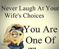 Never laugh at your wife's choice