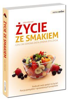 Życie ze smakiem, czyli jak zdrowa dieta zmienia styl życia | www.samosedno.com.pl