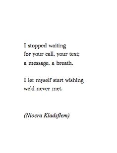 nothing has described my current state of emotion than this... I really do wish we never met...sad, but true.