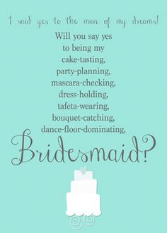 Will You Be My Bridesmaid - Cake-tasting, Party Planning, Mascara-Checking, Dress-holding- Tafeta-wearing, bouquet-catching, dance-floor-dominating, by WonderWomanBoutique, $7.00