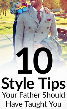 10 Style Tips Your Father Should Have Taught You