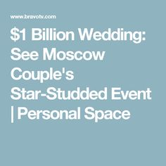 $1 Billion Wedding: See Moscow Couple's Star-Studded Event | Personal Space