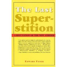 The Last Superstition: A Refutation of the New Atheism by Edward Feser
