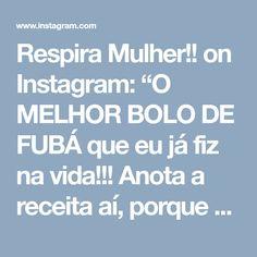 """Respira Mulher!! on Instagram: """"O MELHOR BOLO DE FUBÁ que eu já fiz na vida!!! Anota a receita aí, porque é o melhor que você vai comer!!! No liquidificador bata: 3 ovos…"""""""