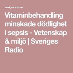 Vitaminbehandling minskade dödlighet i sepsis - Vetenskap & miljö   Sveriges Radio
