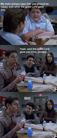 Best line from Freaks and Geeks ... of course it came from Bill.   :D