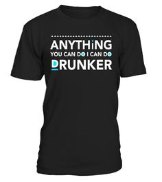 """# Funny Drinking Beer Wine Alcohol Party T Shirt . Special Offer, not available in shops Comes in a variety of styles and colours Buy yours now before it is too late! Secured payment via Visa / Mastercard / Amex / PayPal How to place an order Choose the model from the drop-down menu Click on """"Buy it now"""" Choose the size and the quantity Add your delivery address and bank details And that's it! Tags: Anything You Can Do I Can Do Drunker - funny drunk lives matter t shirt. Funny Drinking Beer…"""