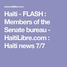 Haiti - FLASH : Members of the Senate bureau - HaitiLibre.com : Haiti news 7/7  http://www.meganmedicalpt.com/index.html