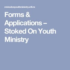 Forms & Applications – Stoked On Youth Ministry
