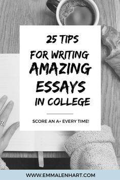 Want to score a good grade when writing an essay in college every time? Find out Emma Lenhart's 25 tips for writing amazing essays in college. Complete with ideas on how to outline your paper, edit a first draft, talk to your professor, and more!