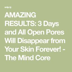 AMAZING RESULTS: 3 Days and All Open Pores Will Disappear from Your Skin Forever! - The Mind Core