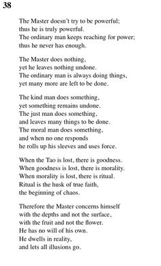 38 Tao Te Ching - Lao Tse (Lao Tzu) One of my all time favourites, and something I turn to often as a reminder.