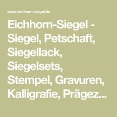 Eichhorn-Siegel - Siegel, Petschaft, Siegellack, Siegelsets, Stempel, Gravuren, Kalligrafie, Prägezangen, Brennstempel