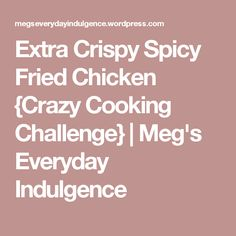 Extra Crispy Spicy Fried Chicken {Crazy Cooking Challenge} | Meg's Everyday Indulgence
