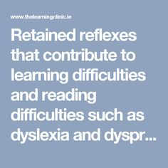 Retained reflexes that contribute to learning difficulties and reading difficulties such as dyslexia and dyspraxia. | The Learning Clinic