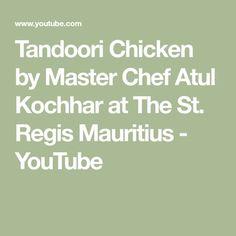 Tandoori Chicken by Master Chef Atul Kochhar at The St. Regis Mauritius - YouTube