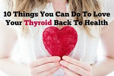 10 Things You Can Do To Love Your Thyroid Back To Health HypothyroidMom.com #thyroid